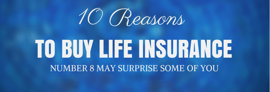 10 Reasons to Buy Life Insurance